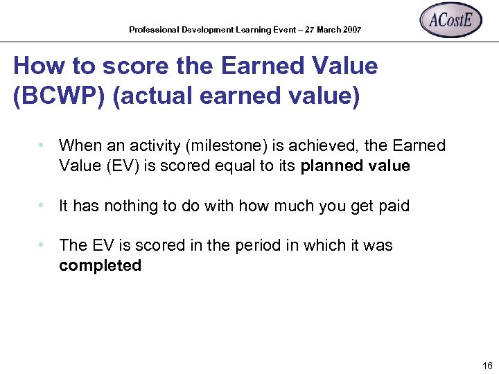 Professional Development Learning Event – 27 March 2007 How to score the Earned Value