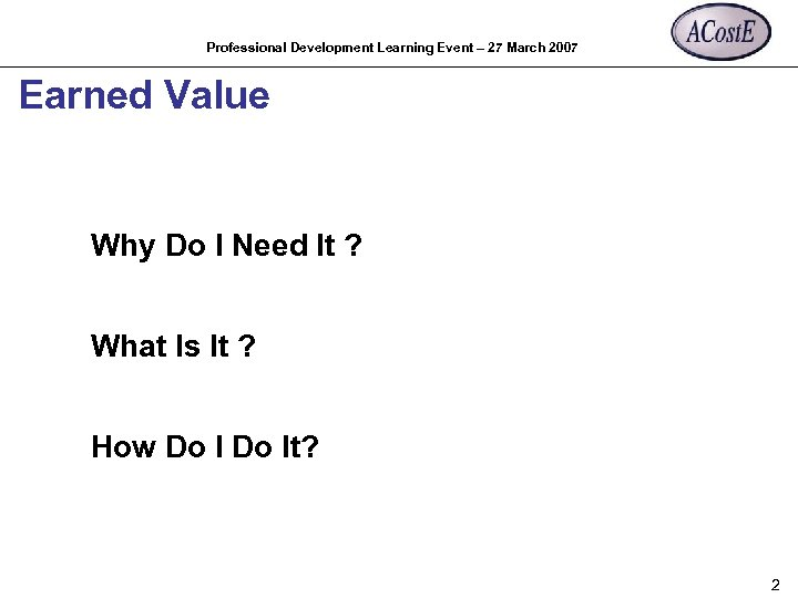 Professional Development Learning Event – 27 March 2007 Earned Value Why Do I Need
