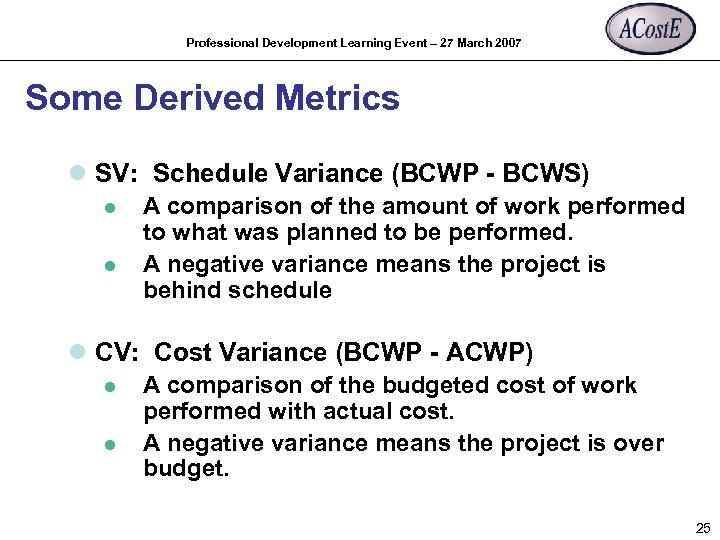 Professional Development Learning Event – 27 March 2007 Some Derived Metrics l SV: Schedule