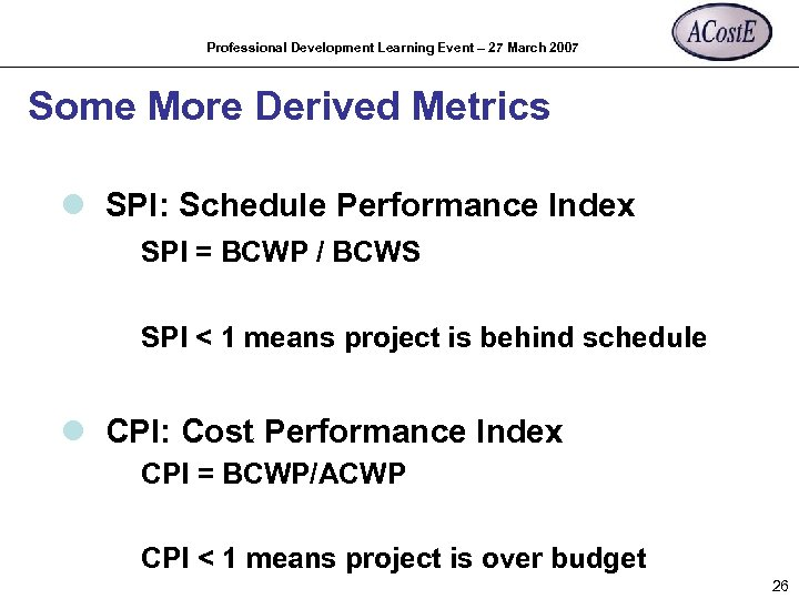 Professional Development Learning Event – 27 March 2007 Some More Derived Metrics l SPI: