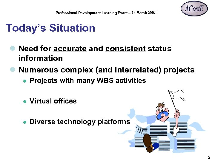 Professional Development Learning Event – 27 March 2007 Today's Situation l Need for accurate