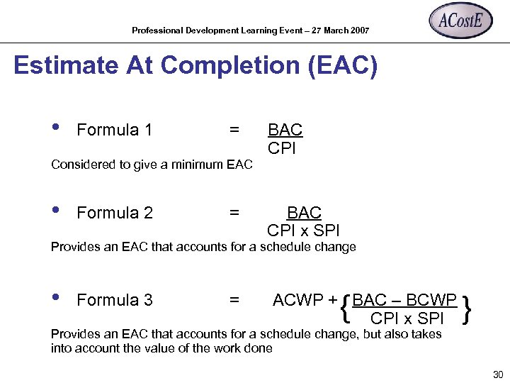 Professional Development Learning Event – 27 March 2007 Estimate At Completion (EAC) • Formula