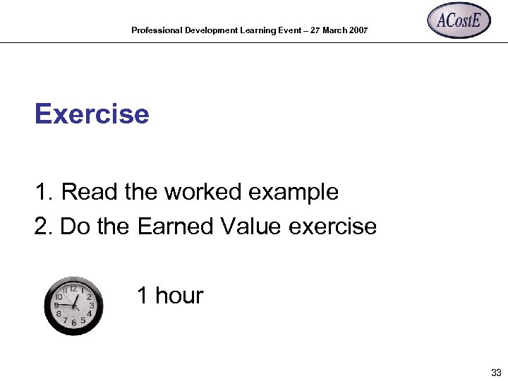 Professional Development Learning Event – 27 March 2007 Exercise 1. Read the worked example