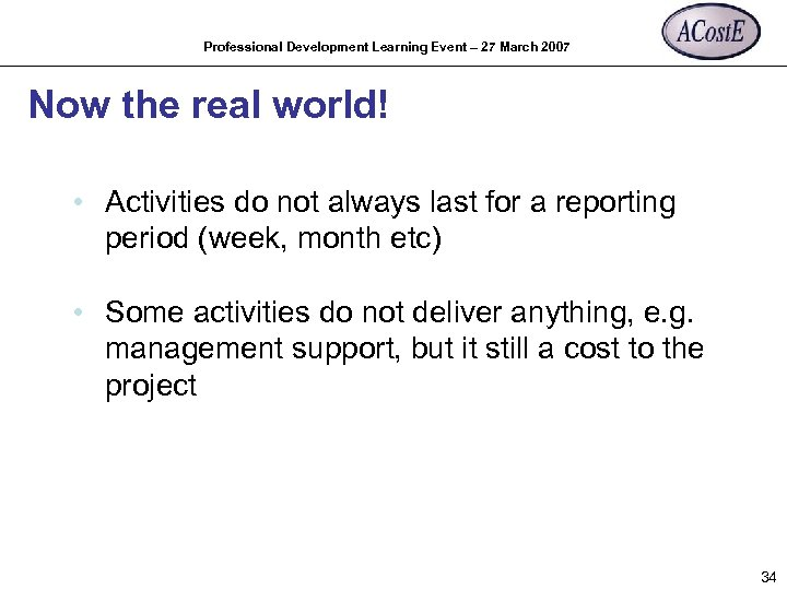 Professional Development Learning Event – 27 March 2007 Now the real world! • Activities