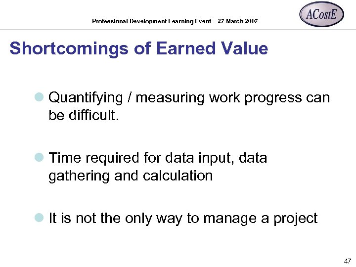Professional Development Learning Event – 27 March 2007 Shortcomings of Earned Value l Quantifying