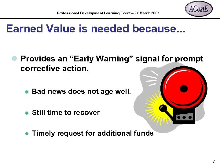 Professional Development Learning Event – 27 March 2007 Earned Value is needed because. .
