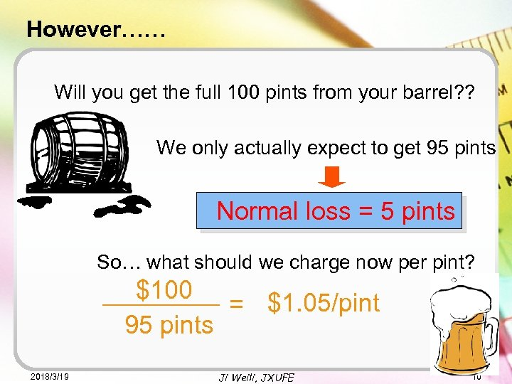 However…… Will you get the full 100 pints from your barrel? ? We only