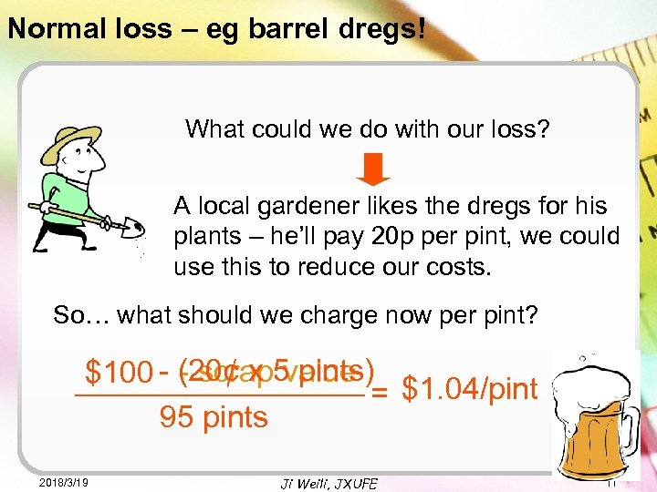 Normal loss – eg barrel dregs! What could we do with our loss? A