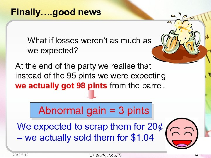 Finally…. good news What if losses weren't as much as we expected? At the