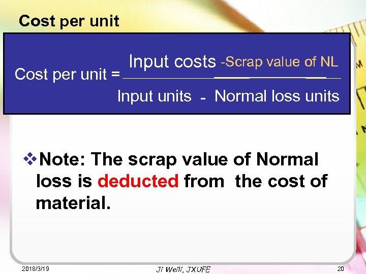 Cost per unit Input costs -Scrap value of NL _____________ Cost per unit =