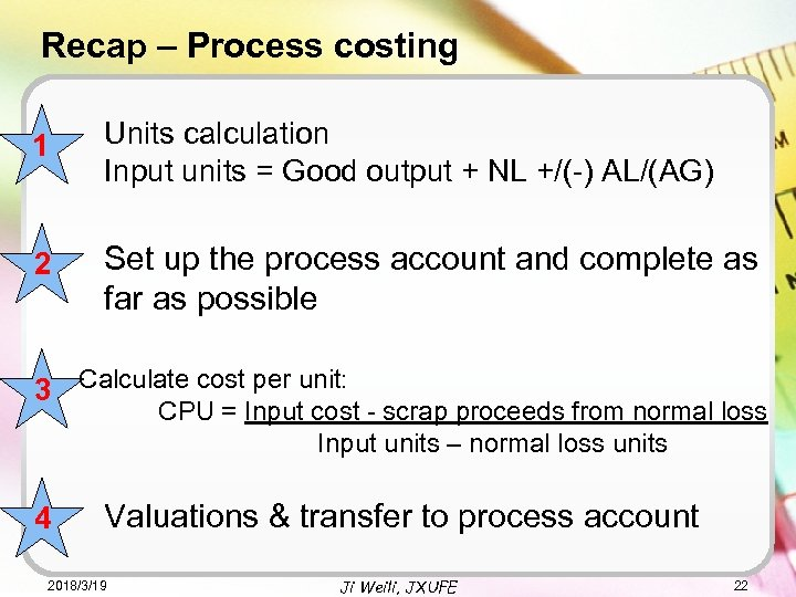 Recap – Process costing 1 Units calculation Input units = Good output + NL