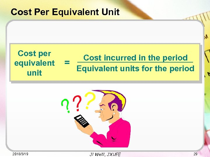 Cost Per Equivalent Unit Cost per equivalent unit 2018/3/19 Cost incurred in the period