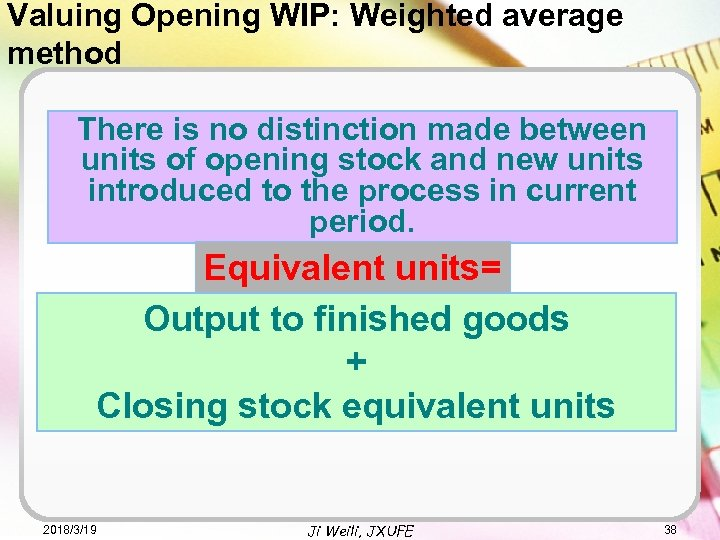 Valuing Opening WIP: Weighted average method There is no distinction made between units of