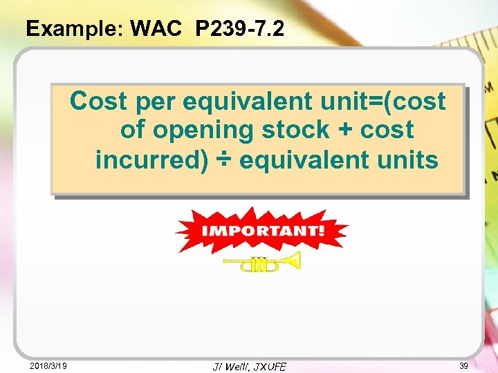 Example: WAC P 239 -7. 2 Cost per equivalent unit=(cost of opening stock +