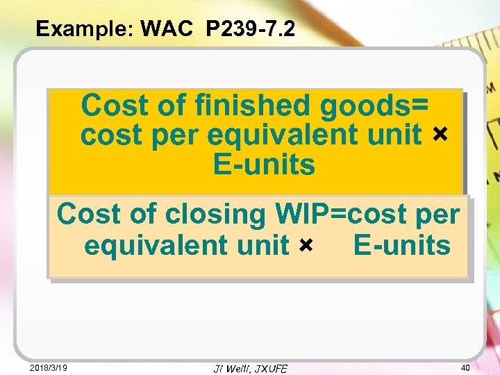 Example: WAC P 239 -7. 2 Cost of finished goods= cost per equivalent unit