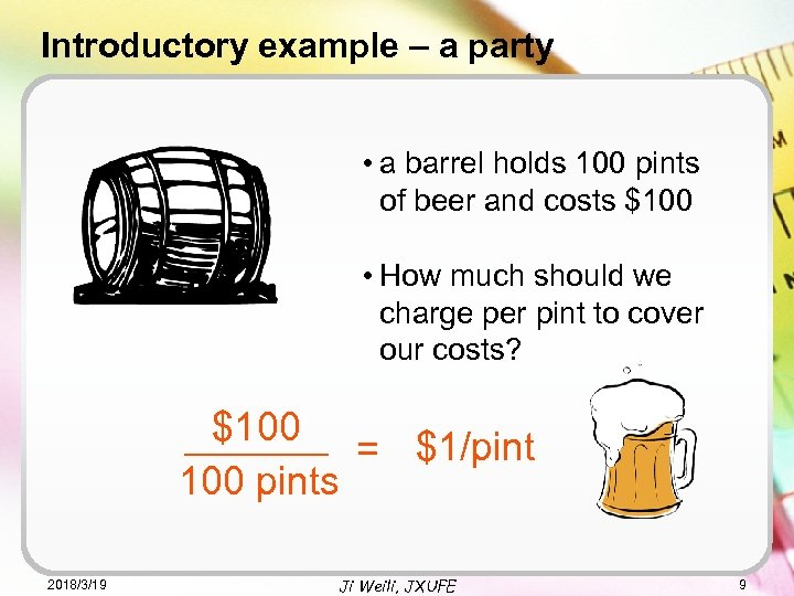 Introductory example – a party • a barrel holds 100 pints of beer and