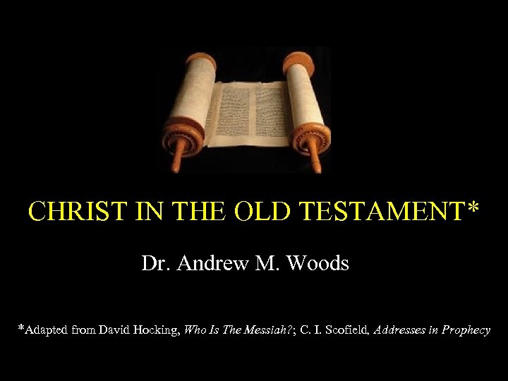 CHRIST IN THE OLD TESTAMENT* Dr. Andrew M. Woods *Adapted from David Hocking, Who