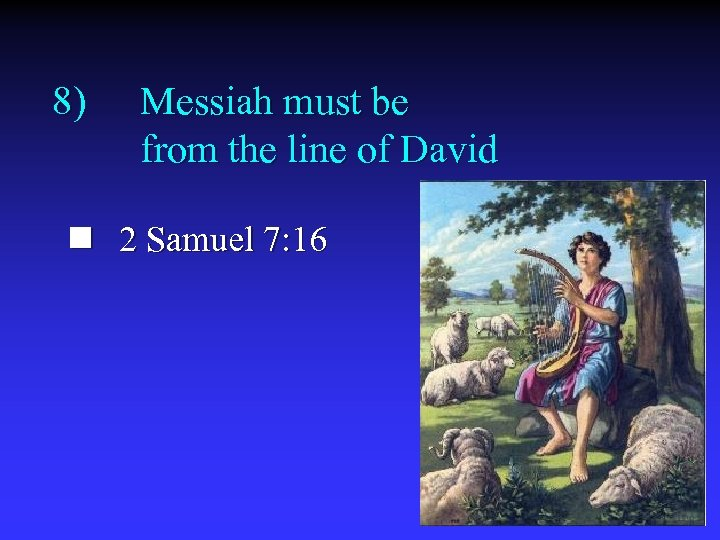 8) Messiah must be from the line of David n 2 Samuel 7: 16