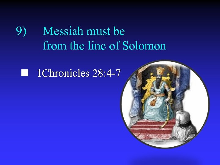 9) Messiah must be from the line of Solomon n 1 Chronicles 28: 4