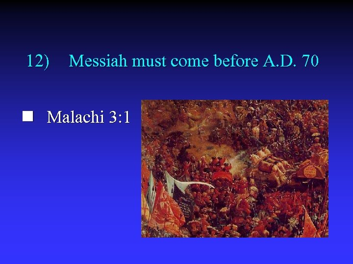 12) Messiah must come before A. D. 70 n Malachi 3: 1