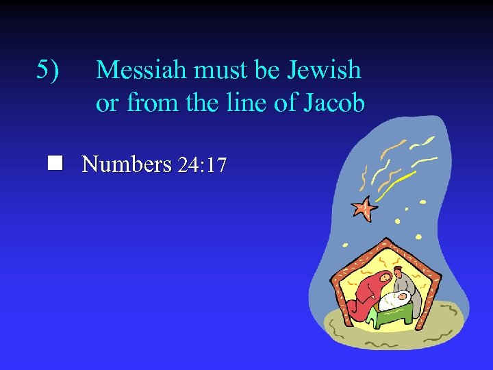 5) Messiah must be Jewish or from the line of Jacob n Numbers 24: