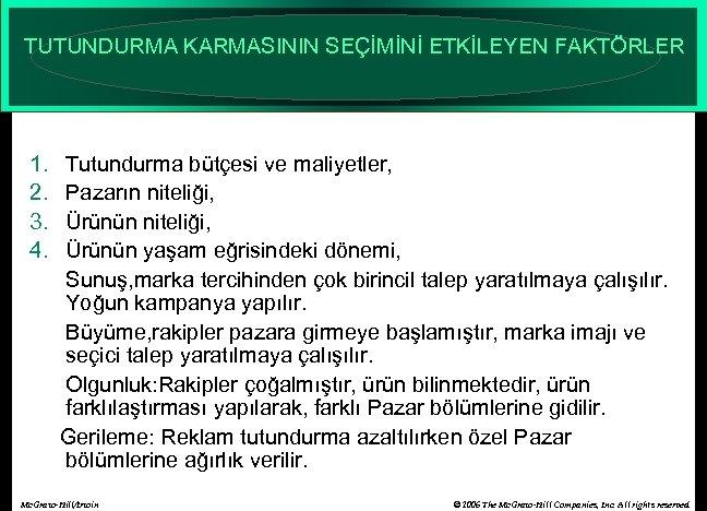 TUTUNDURMA KARMASININ SEÇİMİNİ ETKİLEYEN FAKTÖRLER 1. Tutundurma bütçesi ve maliyetler, 2. Pazarın niteliği, 3.