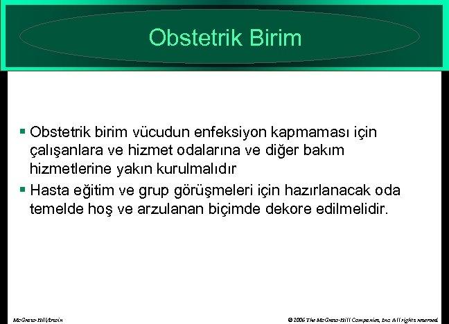 Obstetrik Birim § Obstetrik birim vücudun enfeksiyon kapmaması için çalışanlara ve hizmet odalarına ve
