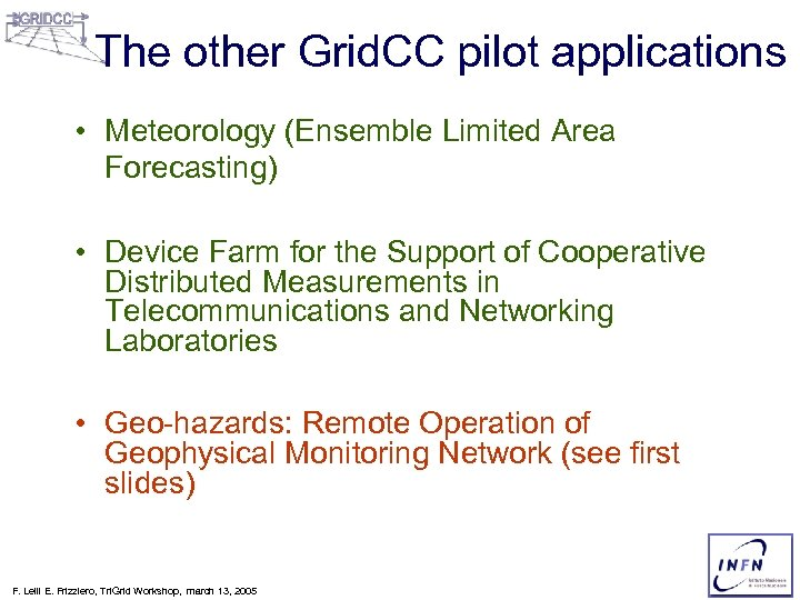 The other Grid. CC pilot applications • Meteorology (Ensemble Limited Area Forecasting) • Device