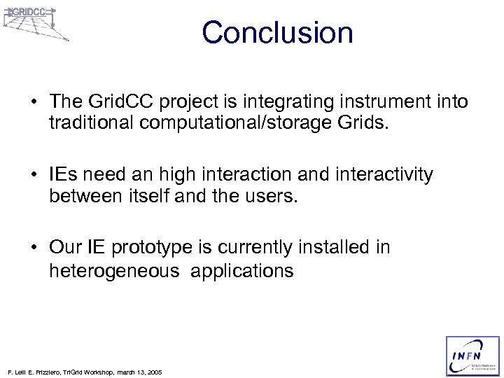 Conclusion • The Grid. CC project is integrating instrument into traditional computational/storage Grids. •