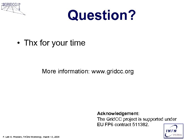 Question? • Thx for your time More information: www. gridcc. org Acknowledgement: The Grid.