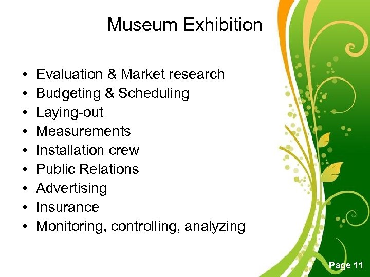 Museum Exhibition • • • Evaluation & Market research Budgeting & Scheduling Laying-out Measurements