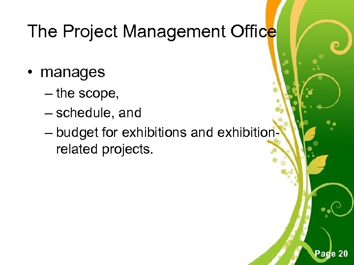 The Project Management Office • manages – the scope, – schedule, and – budget