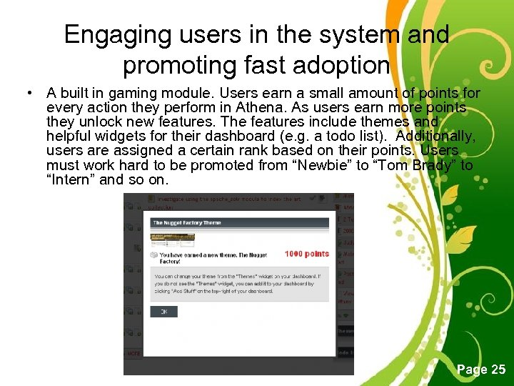 Engaging users in the system and promoting fast adoption • A built in gaming