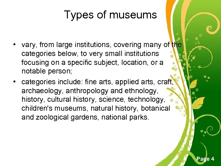 Types of museums • vary, from large institutions, covering many of the categories below,