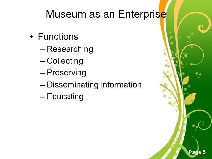 Museum as an Enterprise • Functions – Researching – Collecting – Preserving – Disseminating