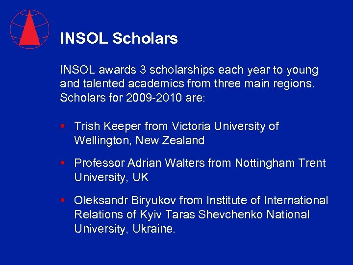 INSOL Scholars INSOL awards 3 scholarships each year to young and talented academics from