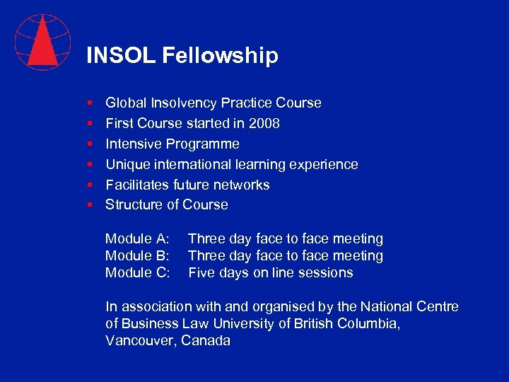 INSOL Fellowship § § § Global Insolvency Practice Course First Course started in 2008