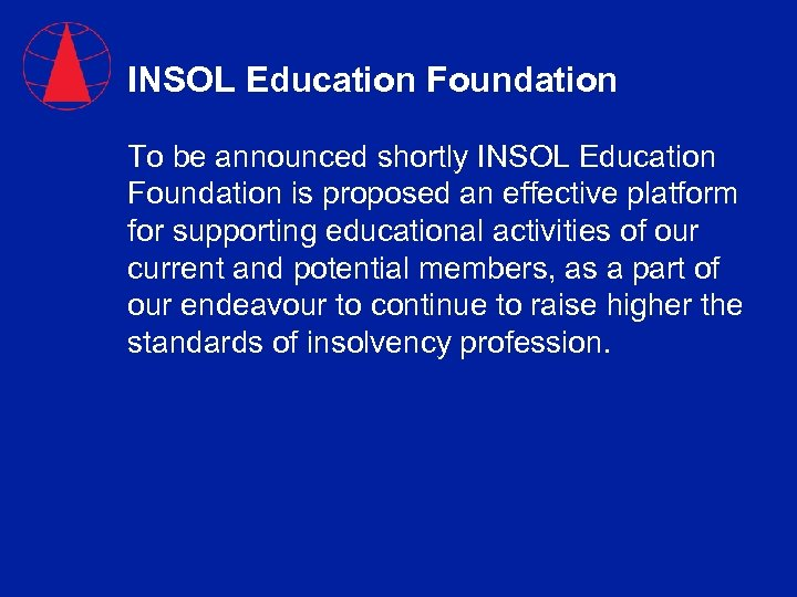 INSOL Education Foundation To be announced shortly INSOL Education Foundation is proposed an effective