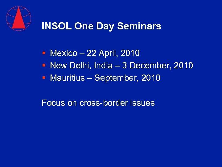 INSOL One Day Seminars § Mexico – 22 April, 2010 § New Delhi, India