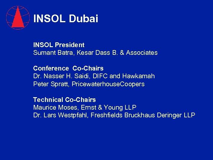 INSOL Dubai INSOL President Sumant Batra, Kesar Dass B. & Associates Conference Co-Chairs Dr.