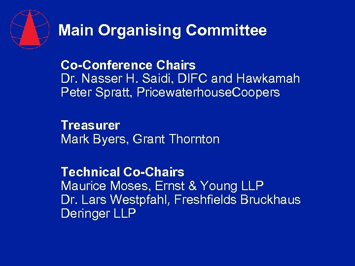 Main Organising Committee Co-Conference Chairs Dr. Nasser H. Saidi, DIFC and Hawkamah Peter Spratt,