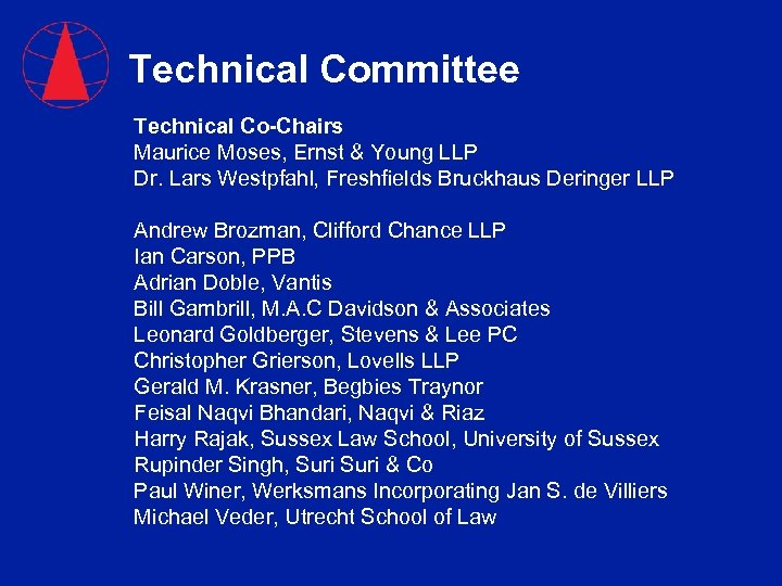 Technical Committee Technical Co-Chairs Maurice Moses, Ernst & Young LLP Dr. Lars Westpfahl, Freshfields