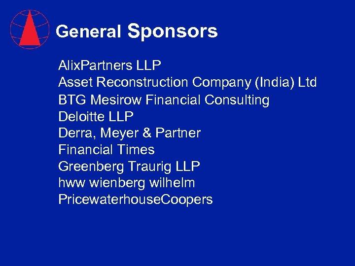 General Sponsors Alix. Partners LLP Asset Reconstruction Company (India) Ltd BTG Mesirow Financial Consulting