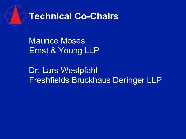 Technical Co-Chairs Maurice Moses Ernst & Young LLP Dr. Lars Westpfahl Freshfields Bruckhaus Deringer