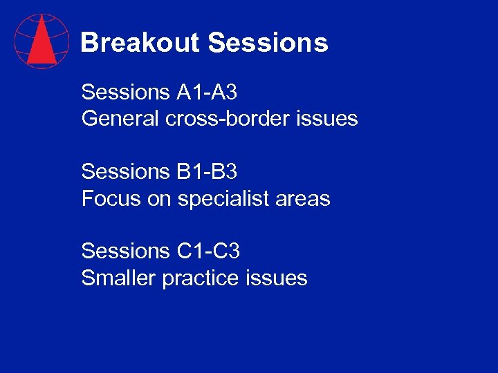 Breakout Sessions A 1 -A 3 General cross-border issues Sessions B 1 -B 3