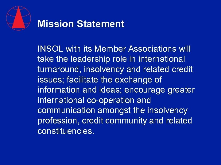 Mission Statement INSOL with its Member Associations will take the leadership role in international