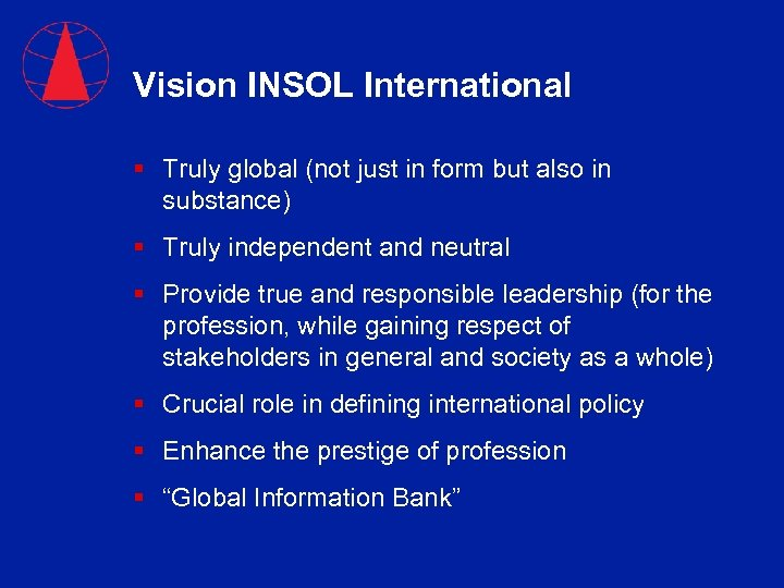Vision INSOL International § Truly global (not just in form but also in substance)