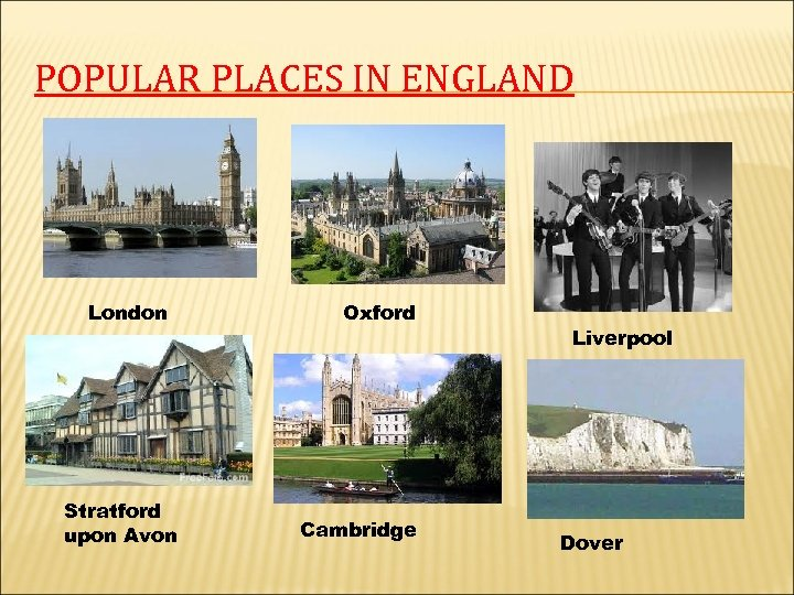 POPULAR PLACES IN ENGLAND London Stratford upon Avon Oxford Cambridge Liverpool Dover