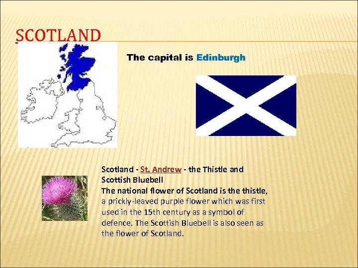 SCOTLAND The capital is Edinburgh Scotland - St. Andrew - the Thistle and Scottish