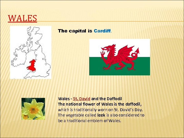 WALES The capital is Cardiff. Wales - St. David and the Daffodil The national